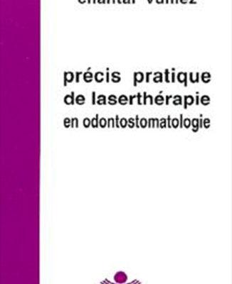 Précis pratique de laserthérapie et ondontostomatologie de Raphaël Nogier et Chantal Vulliez - ODENTH