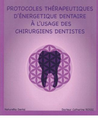 Protocoles thérapeutiques d'énergétique dentaire à l'usage des chirurgiens-dentistes de Catherine Rossi - ODENTH
