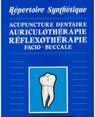 Répertoire synthétique, acupuncture dentaire, auriculothérapie, réflexothérapie facio-buccale par le Dr Eric KIENER et le Dr Albert ROTHS - ODENTH