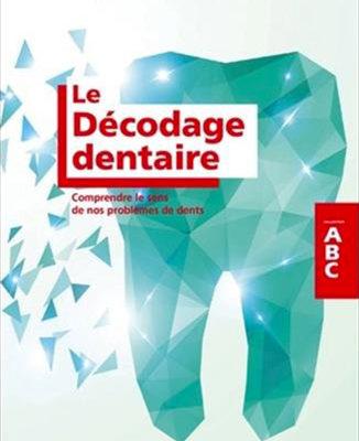 Le Décodage dentaire : Comprendre le sens de nos problèmes de dents du Dr. Christian Beyer - ODENTH