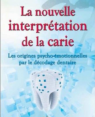 La nouvelle interprétation de la carie – Les origines psycho-émotionnelles par le décodage dentaire - Christian BEYER - ODENTH