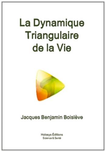 « La dynamique triangulaire de la vie » de Jacques Benjamin Boislève