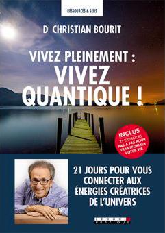 """""""Vivez pleinement : vivez quantique"""" de Christian Bourit"""