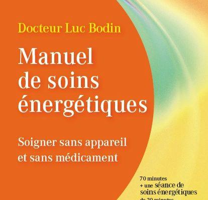 MANUEL DE SOINS ENERGETIQUES Soigner sans appareil et sans médicament Docteur Luc Bodin