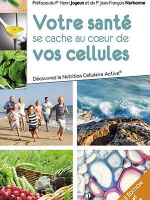 « Votre santé se cache au cœur de vos cellules » Dr Claude Lagarde